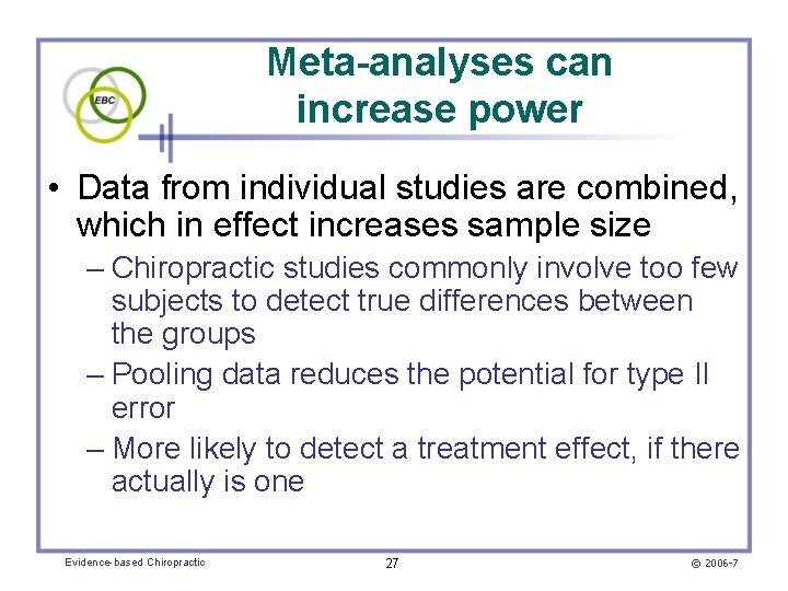 Meta-analyses can increase power • Data from individual studies are combined, which in effect