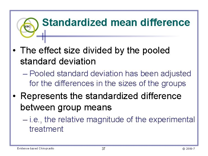 Standardized mean difference • The effect size divided by the pooled standard deviation –