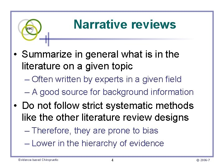 Narrative reviews • Summarize in general what is in the literature on a given