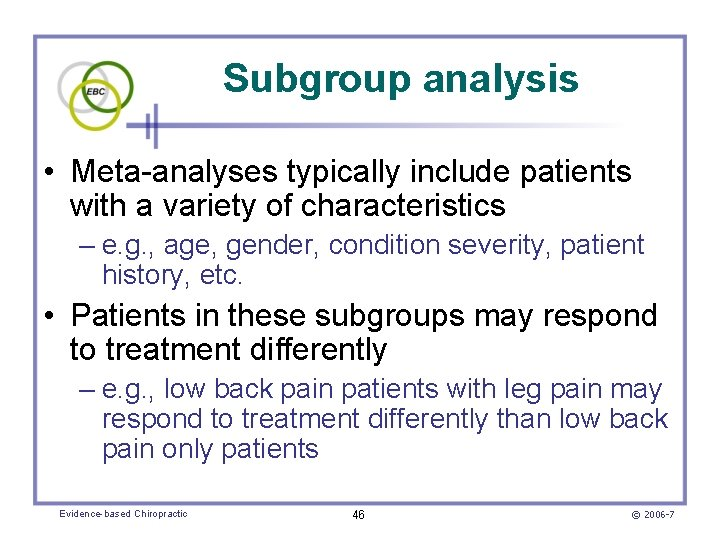Subgroup analysis • Meta-analyses typically include patients with a variety of characteristics – e.
