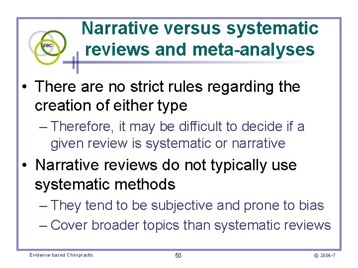 Narrative versus systematic reviews and meta-analyses • There are no strict rules regarding the