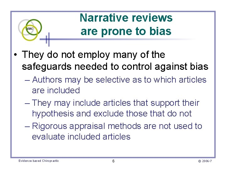 Narrative reviews are prone to bias • They do not employ many of the