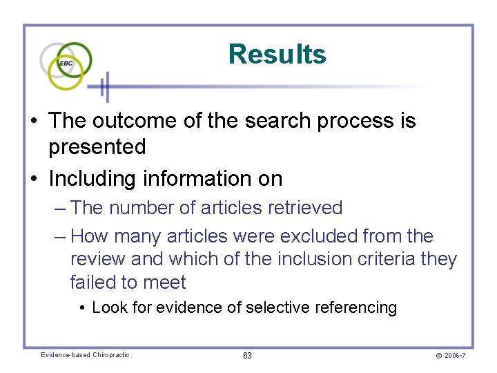 Results • The outcome of the search process is presented • Including information on