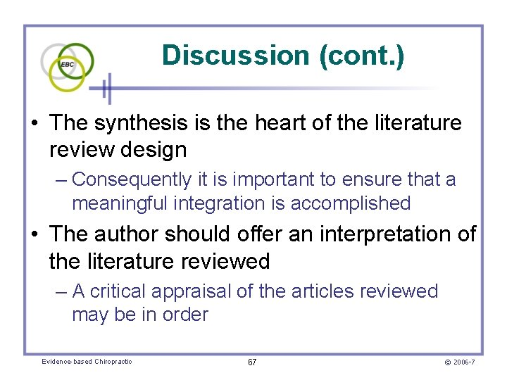 Discussion (cont. ) • The synthesis is the heart of the literature review design