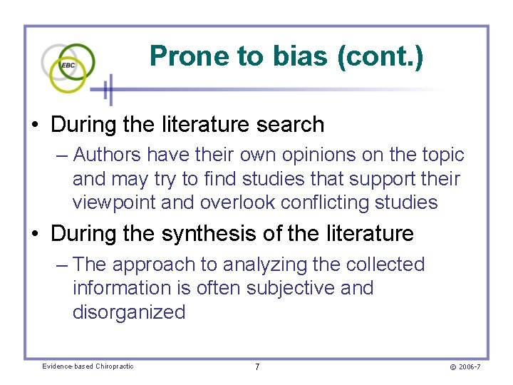 Prone to bias (cont. ) • During the literature search – Authors have their