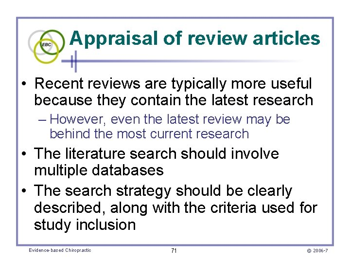 Appraisal of review articles • Recent reviews are typically more useful because they contain