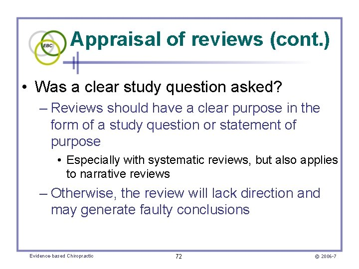 Appraisal of reviews (cont. ) • Was a clear study question asked? – Reviews