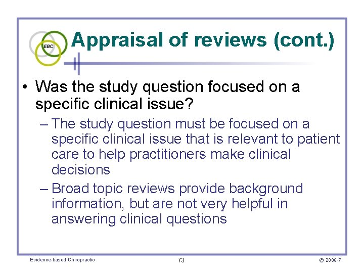 Appraisal of reviews (cont. ) • Was the study question focused on a specific