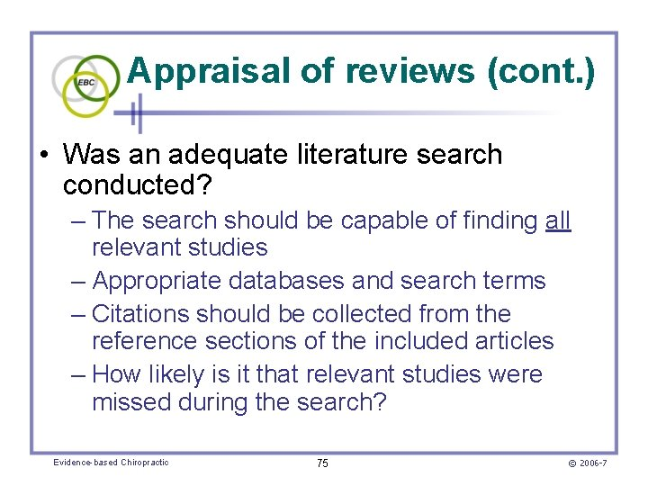 Appraisal of reviews (cont. ) • Was an adequate literature search conducted? – The
