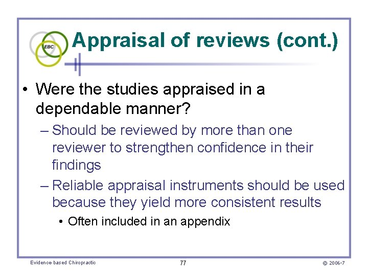Appraisal of reviews (cont. ) • Were the studies appraised in a dependable manner?