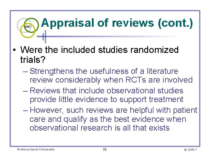 Appraisal of reviews (cont. ) • Were the included studies randomized trials? – Strengthens