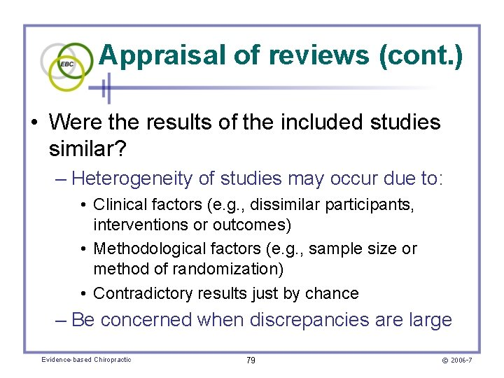 Appraisal of reviews (cont. ) • Were the results of the included studies similar?