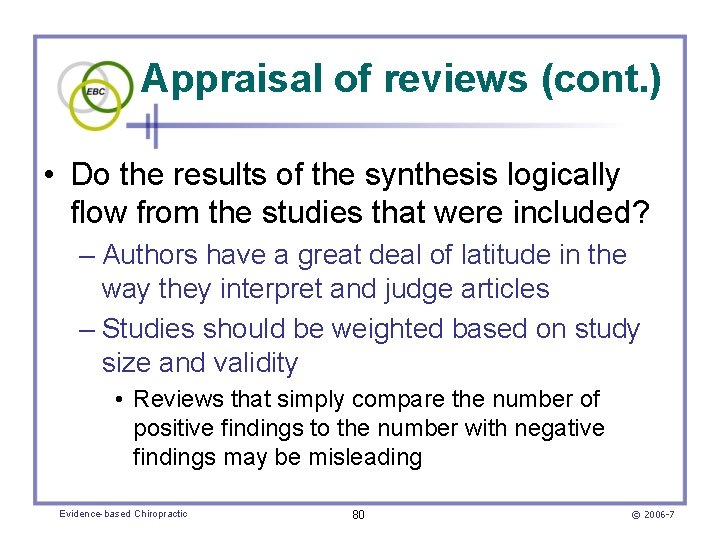 Appraisal of reviews (cont. ) • Do the results of the synthesis logically flow