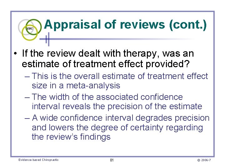 Appraisal of reviews (cont. ) • If the review dealt with therapy, was an