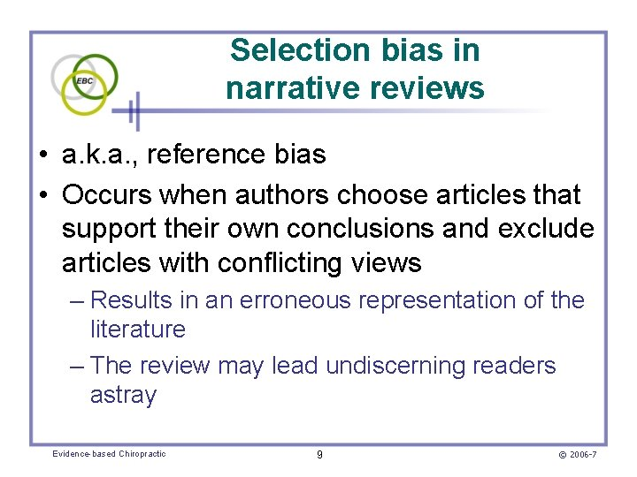 Selection bias in narrative reviews • a. k. a. , reference bias • Occurs