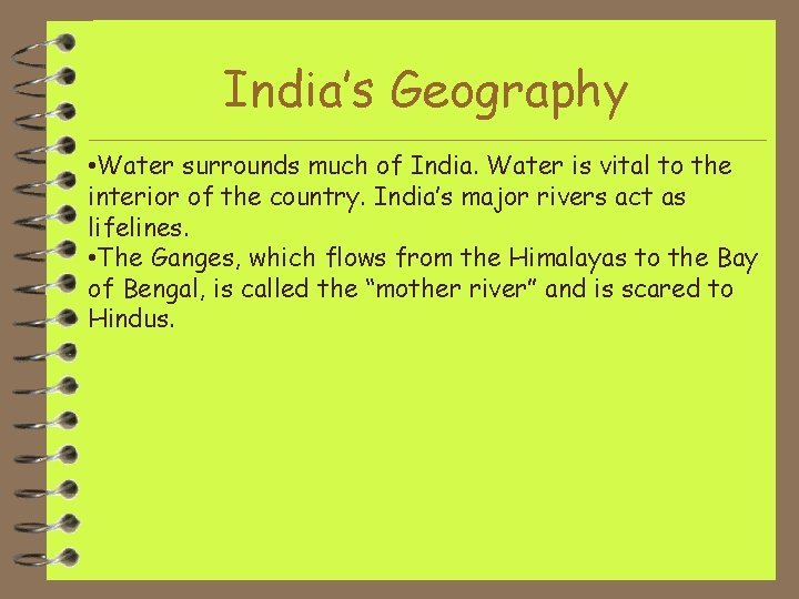 India's Geography • Water surrounds much of India. Water is vital to the interior