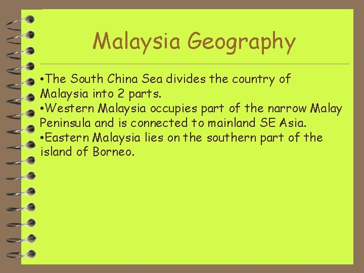 Malaysia Geography • The South China Sea divides the country of Malaysia into 2