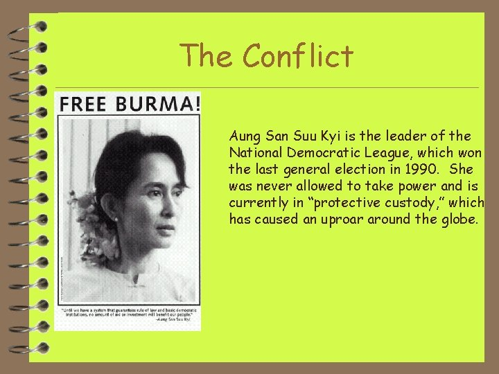 The Conflict Aung San Suu Kyi is the leader of the National Democratic League,