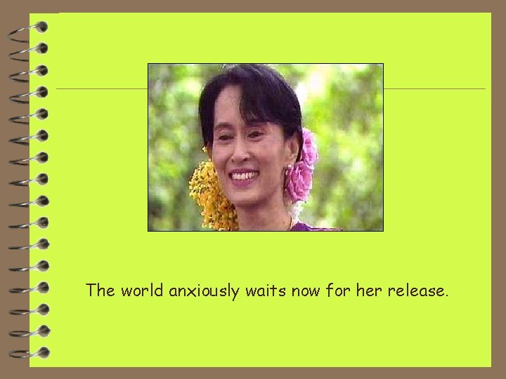The world anxiously waits now for her release.