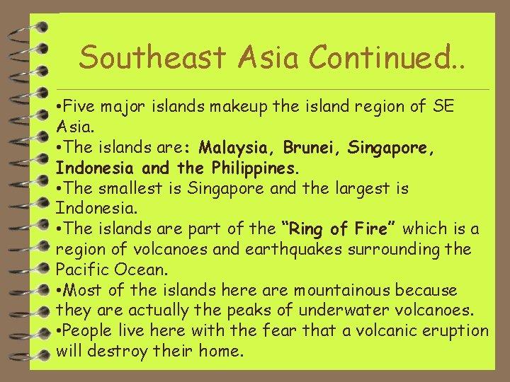Southeast Asia Continued. . • Five major islands makeup the island region of SE