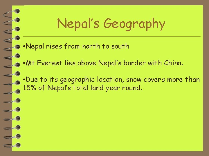 Nepal's Geography • Nepal rises from north to south • Mt Everest lies above