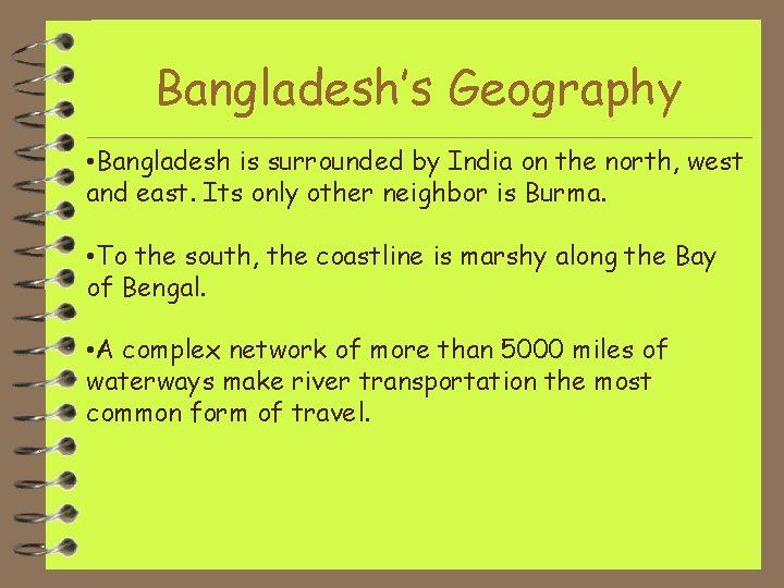 Bangladesh's Geography • Bangladesh is surrounded by India on the north, west and east.