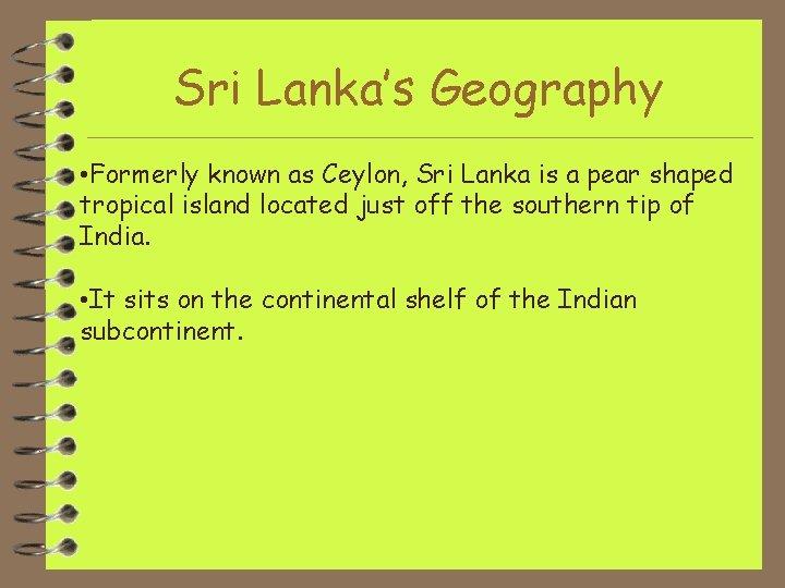 Sri Lanka's Geography • Formerly known as Ceylon, Sri Lanka is a pear shaped