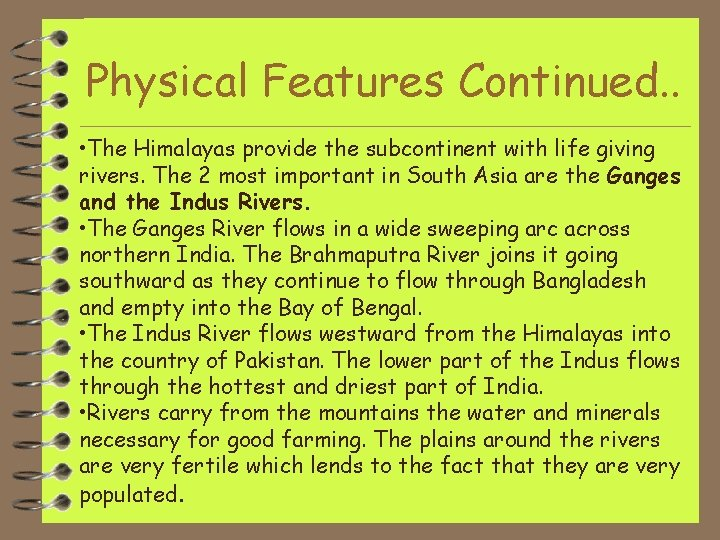 Physical Features Continued. . • The Himalayas provide the subcontinent with life giving rivers.