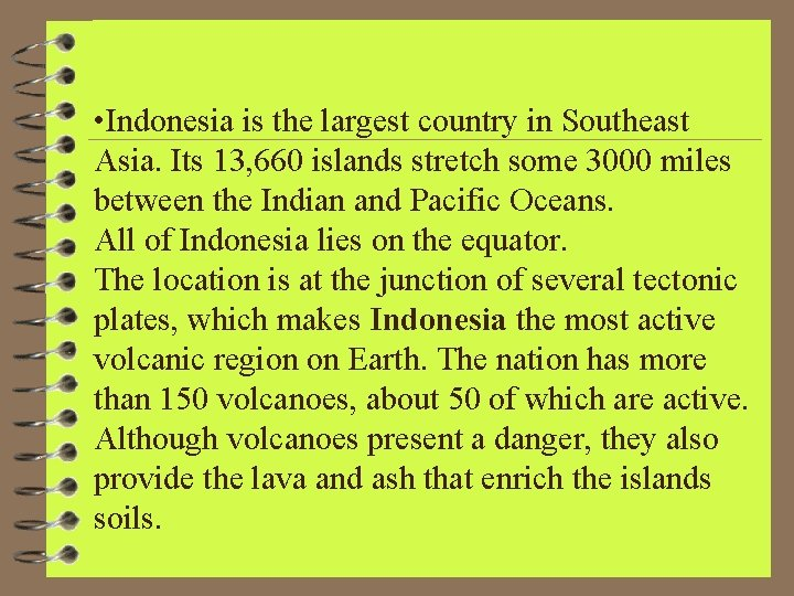 • Indonesia is the largest country in Southeast Asia. Its 13, 660 islands
