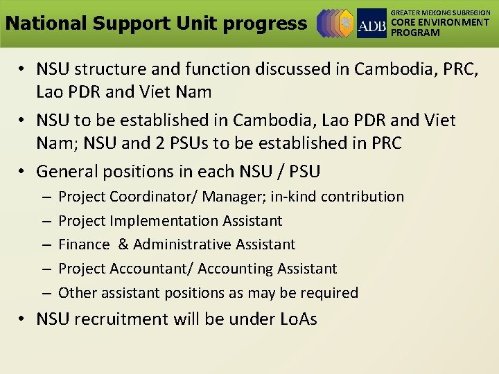 National Support Unit progress GREATER MEKONG SUBREGION CORE ENVIRONMENT PROGRAM • NSU structure and