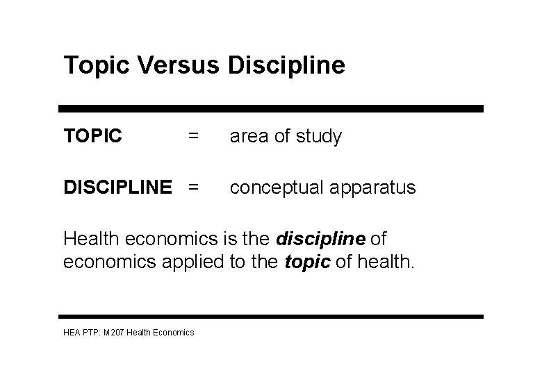 Topic Versus Discipline TOPIC = DISCIPLINE = area of study conceptual apparatus Health economics