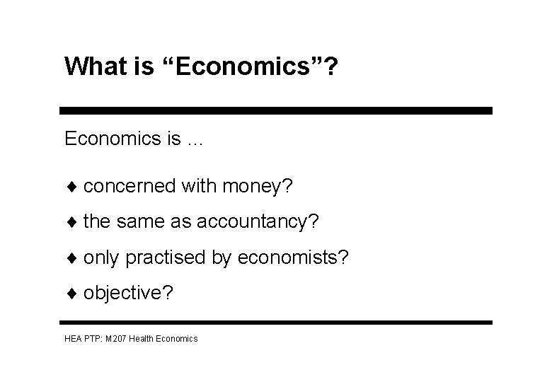 """What is """"Economics""""? Economics is … ¨ concerned with money? ¨ the same as"""