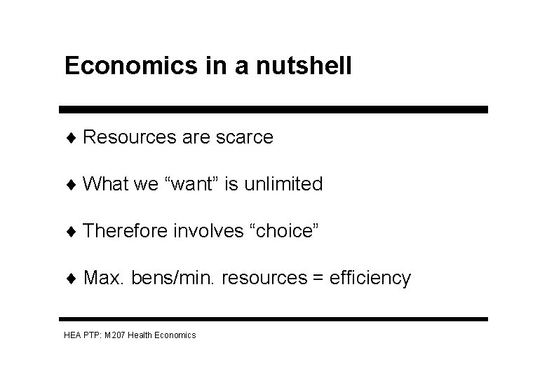 """Economics in a nutshell ¨ Resources are scarce ¨ What we """"want"""" is unlimited"""