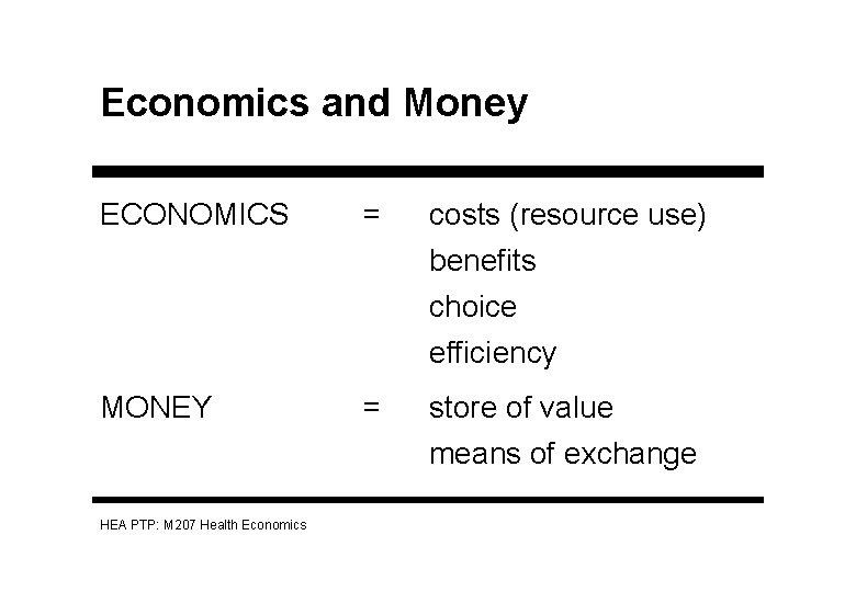Economics and Money ECONOMICS = costs (resource use) benefits choice efficiency MONEY HEA PTP: