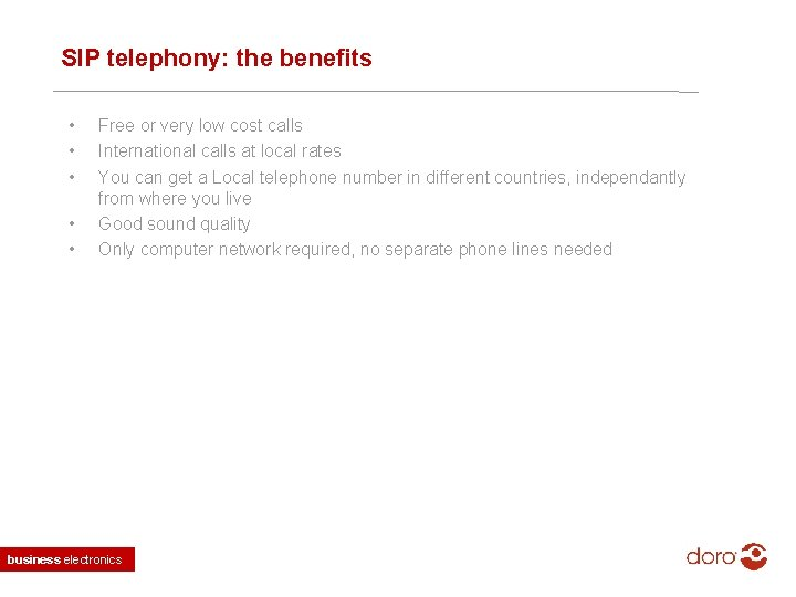 SIP telephony: the benefits • • • Free or very low cost calls International
