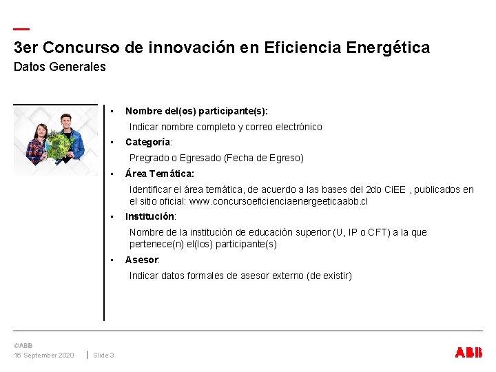 — 3 er Concurso de innovación en Eficiencia Energética Datos Generales • Nombre del(os)