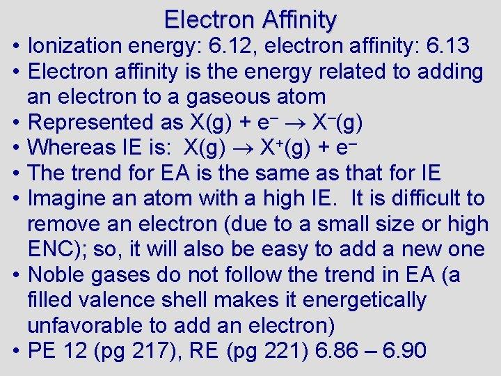 Electron Affinity • Ionization energy: 6. 12, electron affinity: 6. 13 • Electron affinity