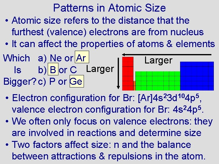 Patterns in Atomic Size • Atomic size refers to the distance that the furthest