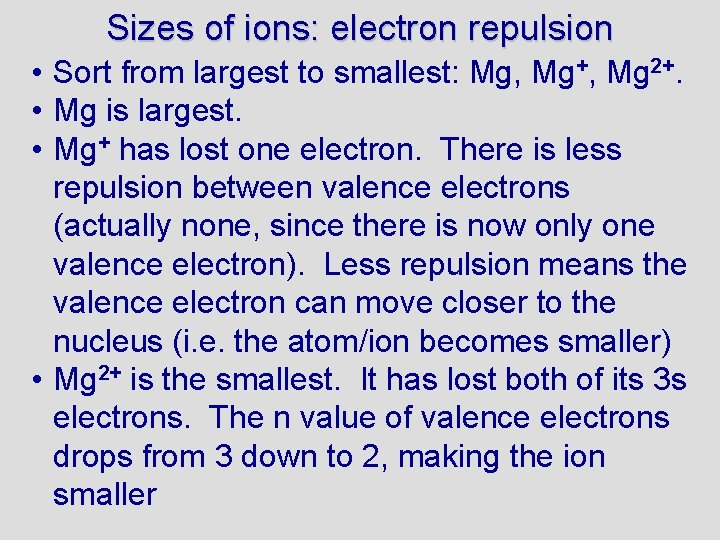 Sizes of ions: electron repulsion • Sort from largest to smallest: Mg, Mg+, Mg