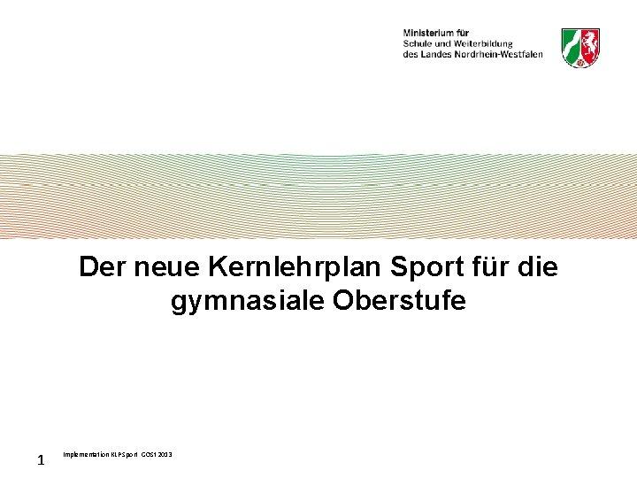 Der neue Kernlehrplan Sport für die gymnasiale Oberstufe 1 Implementation KLP Sport GOSt 2013