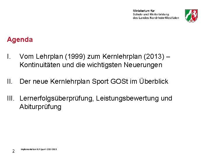 Agenda I. Vom Lehrplan (1999) zum Kernlehrplan (2013) – Kontinuitäten und die wichtigsten Neuerungen