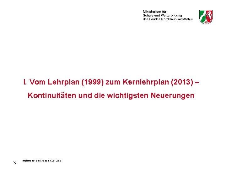 I. Vom Lehrplan (1999) zum Kernlehrplan (2013) – Kontinuitäten und die wichtigsten Neuerungen 3