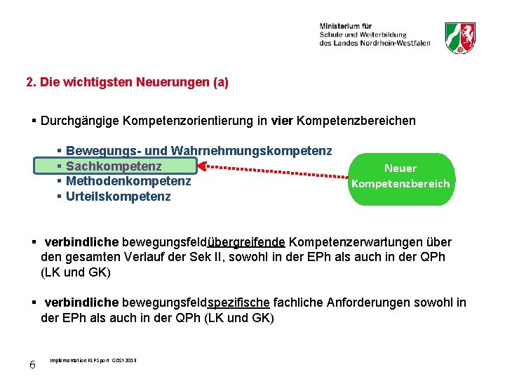 2. Die wichtigsten Neuerungen (a) § Durchgängige Kompetenzorientierung in vier Kompetenzbereichen § § Bewegungs-