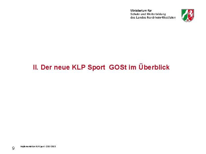 II. Der neue KLP Sport GOSt im Überblick 9 Implementation KLP Sport GOSt 2013