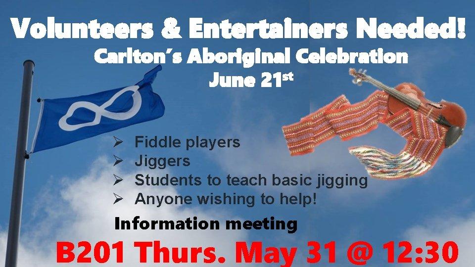 Volunteers & Entertainers Needed! Carlton's Aboriginal Celebration June 21 st Ø Ø Fiddle players