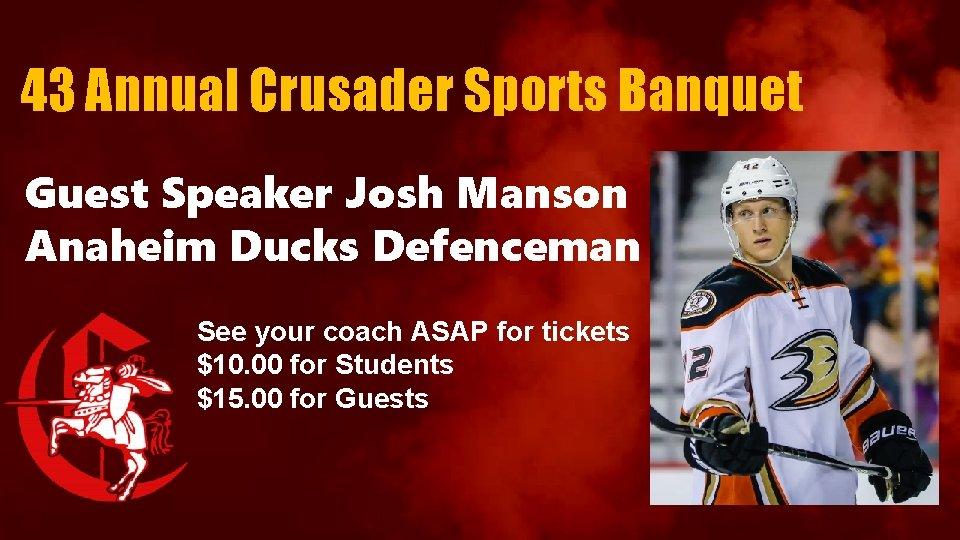 43 Annual Crusader Sports Banquet Guest Speaker Josh Manson Anaheim Ducks Defenceman See your