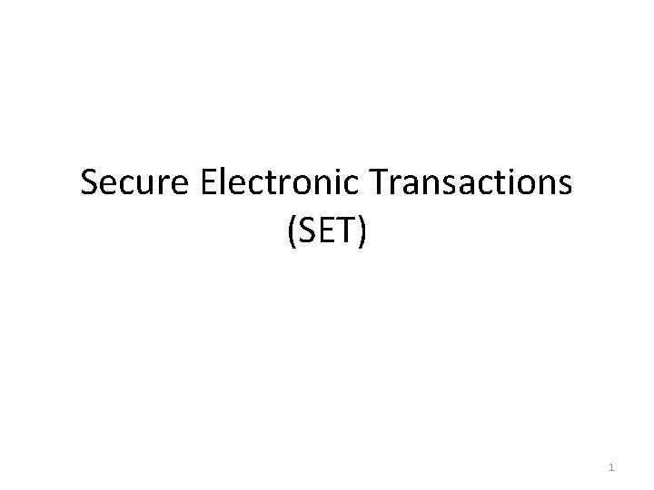 Secure Electronic Transactions (SET) 1