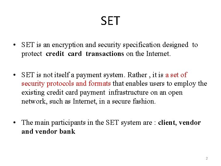 SET • SET is an encryption and security specification designed to protect credit card