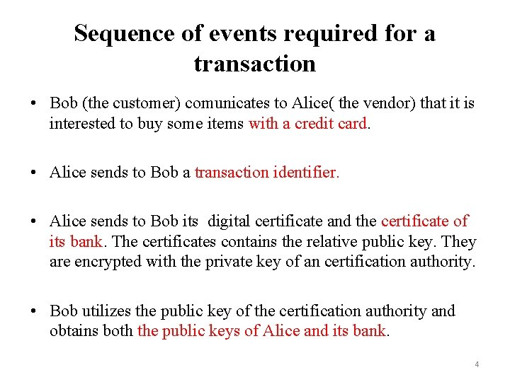 Sequence of events required for a transaction • Bob (the customer) comunicates to Alice(