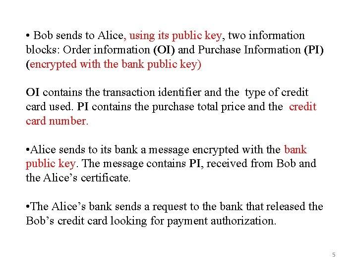 • Bob sends to Alice, using its public key, two information blocks: Order